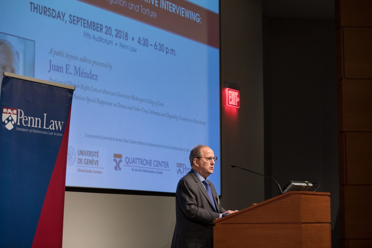 Juan Méndez Keynote Public Address: Universal Protocol for Non-Coercive Interviewing Center for Ethics and the Rule of Law (CERL) at Penn Law September 20, 2018